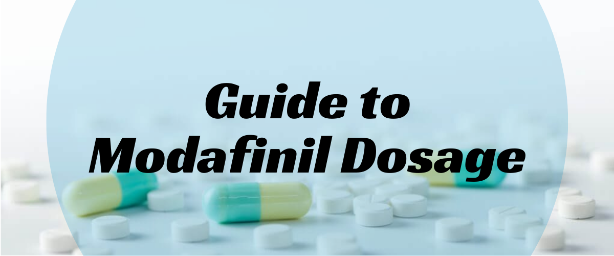 Guide to Modafinil Dosage